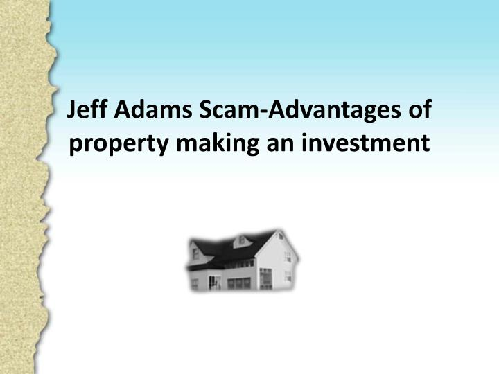 Jeff adams scam advantages of property making an investment