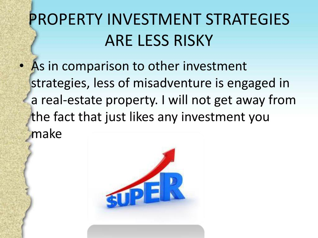 PROPERTY INVESTMENT STRATEGIES ARE LESS RISKY