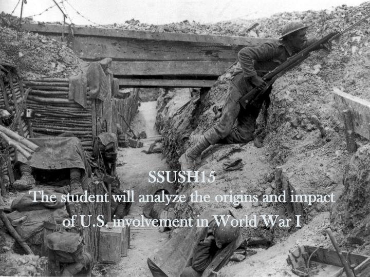 Ssush15 the student will analyze the origins and impact of u s involvement in world war i