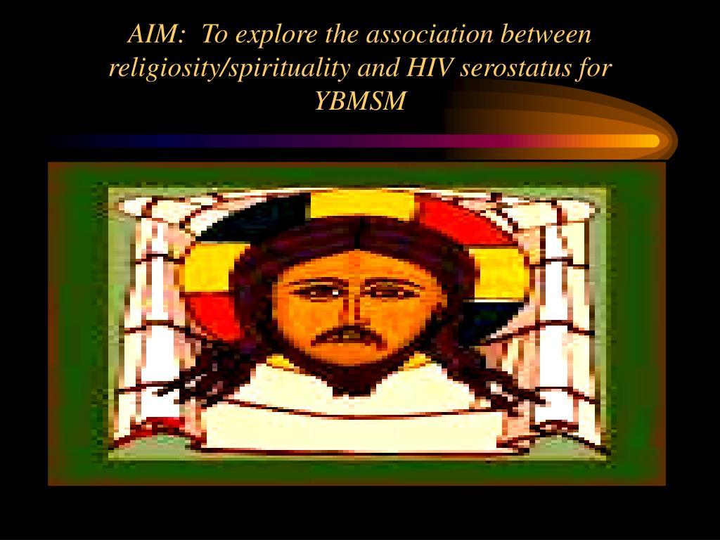 AIM:  To explore the association between religiosity/spirituality and HIV serostatus for  YBMSM