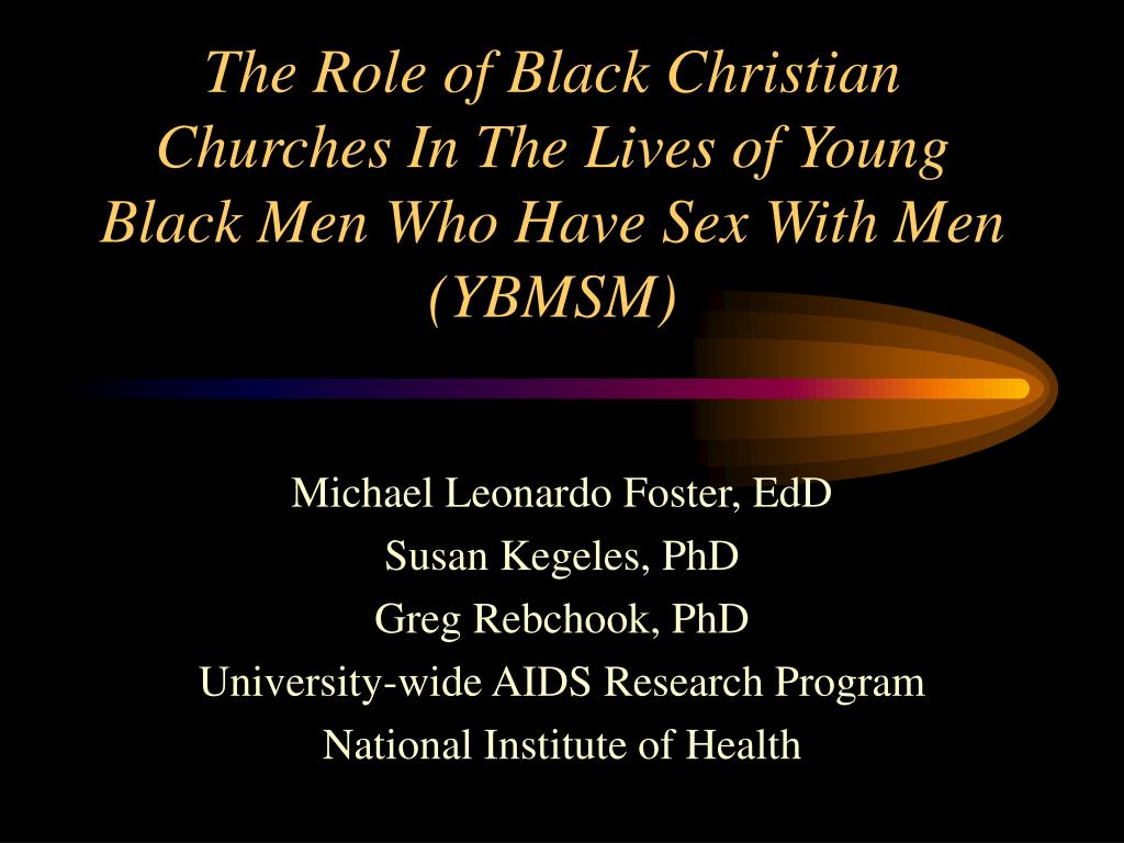 The Role of Black Christian Churches In The Lives of Young Black Men Who Have Sex With Men (YBMSM)