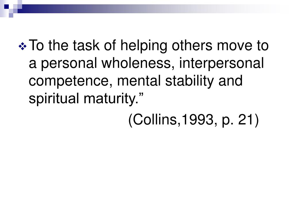 """To the task of helping others move to a personal wholeness, interpersonal competence, mental stability and spiritual maturity."""""""