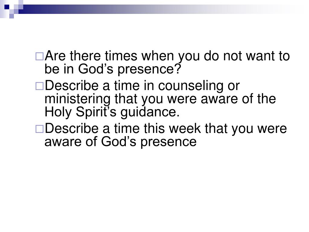 Are there times when you do not want to be in God's presence?