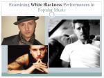 examining white blackness performances in popular music