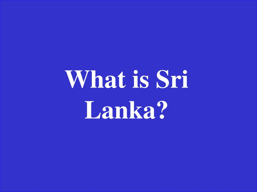 What is Sri Lanka?