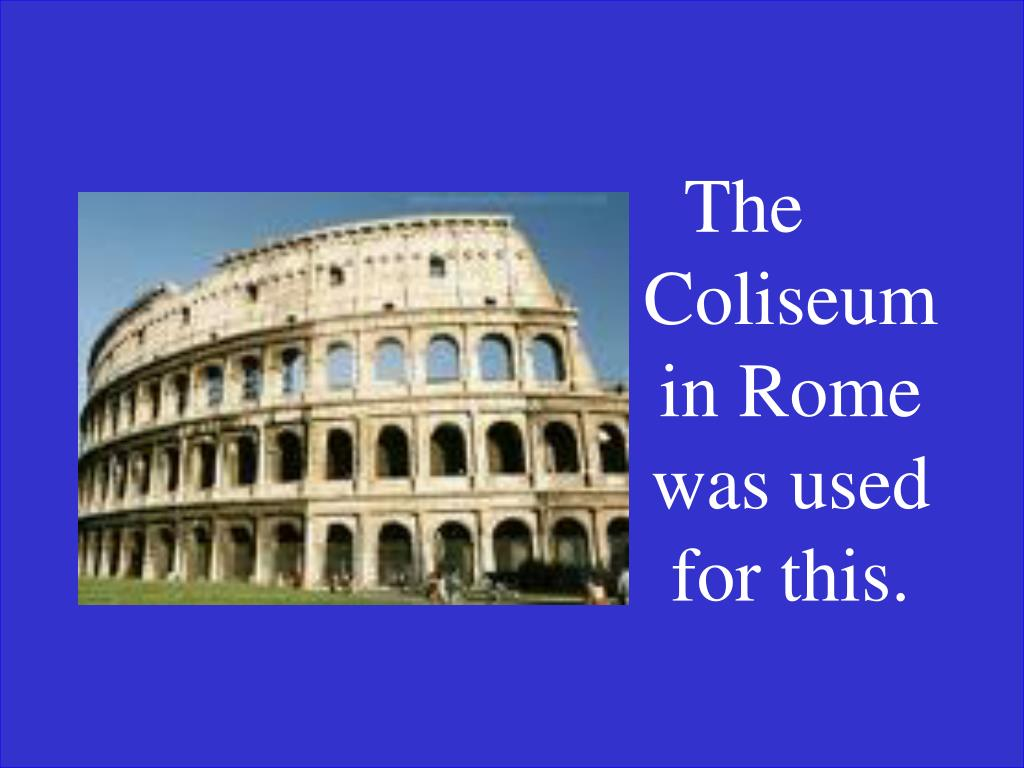 The Coliseum in Rome was used for this.
