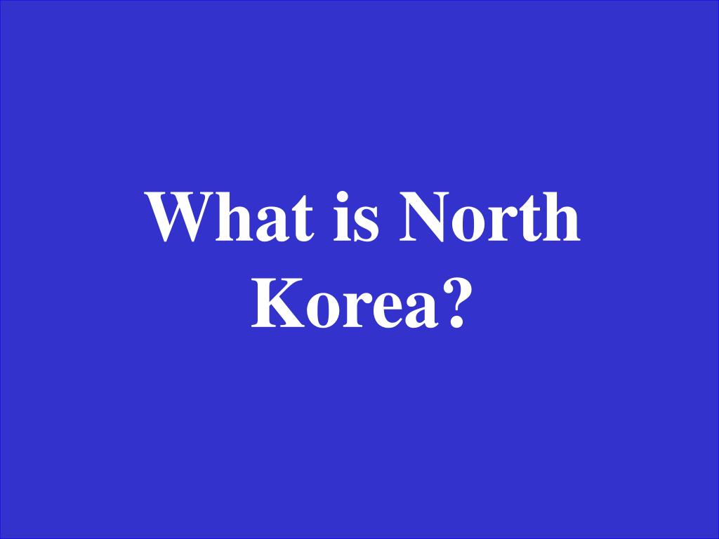 What is North Korea?