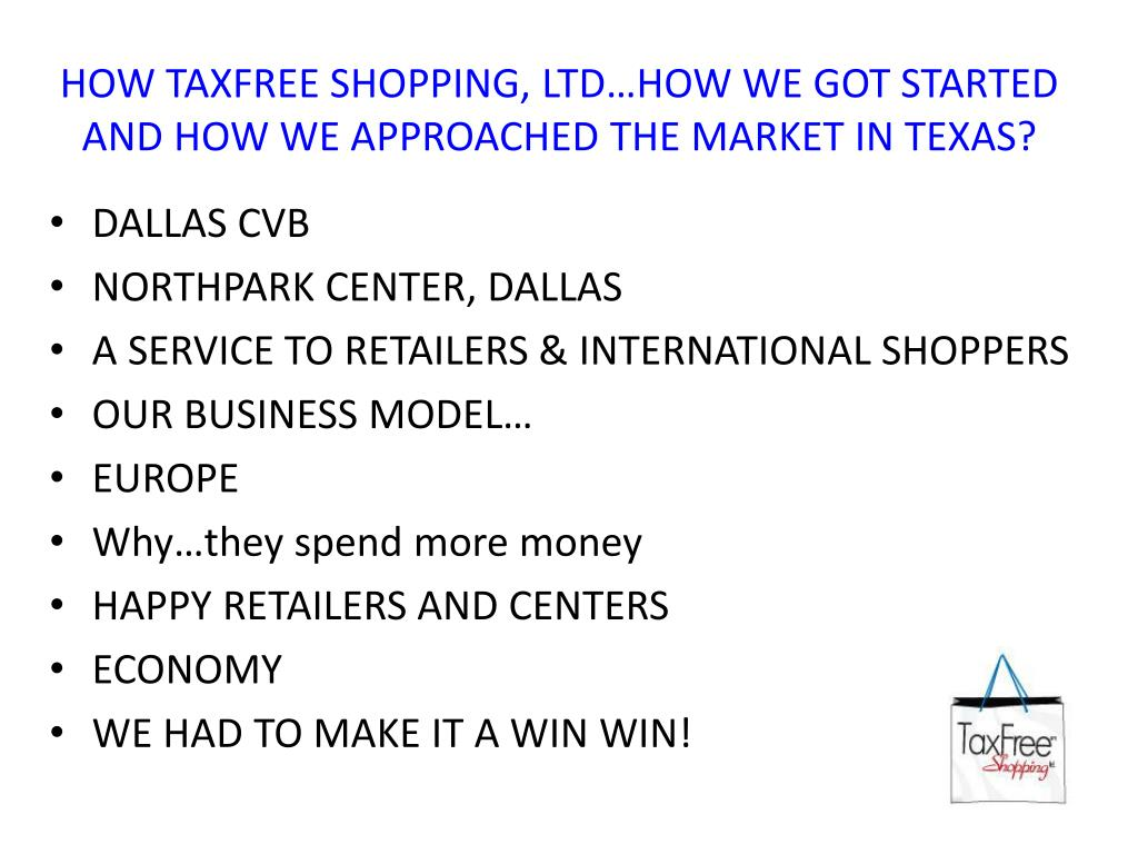 HOW TAXFREE SHOPPING, LTD…HOW WE GOT STARTED AND HOW WE APPROACHED THE MARKET IN TEXAS?