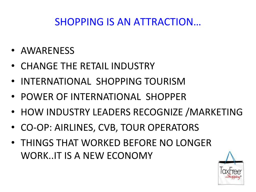 SHOPPING IS AN ATTRACTION…
