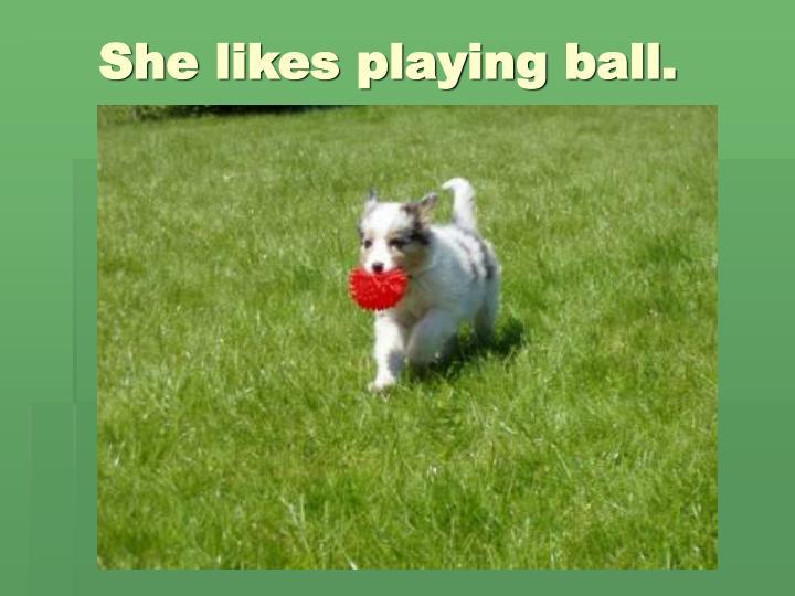 She likes playing ball