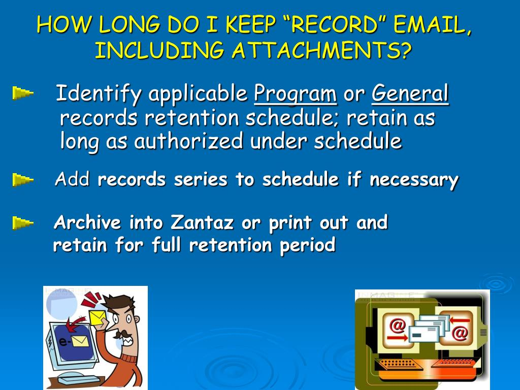 """HOW LONG DO I KEEP """"RECORD"""" EMAIL, INCLUDING ATTACHMENTS?"""