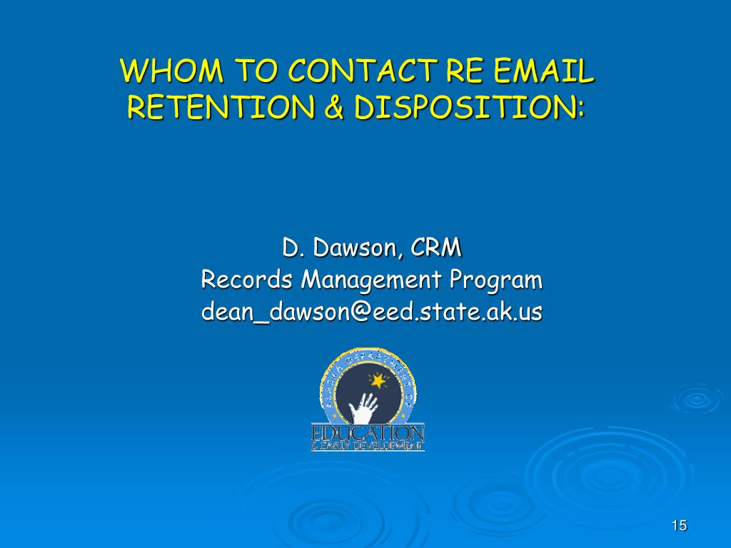 WHOM TO CONTACT RE EMAIL RETENTION & DISPOSITION: