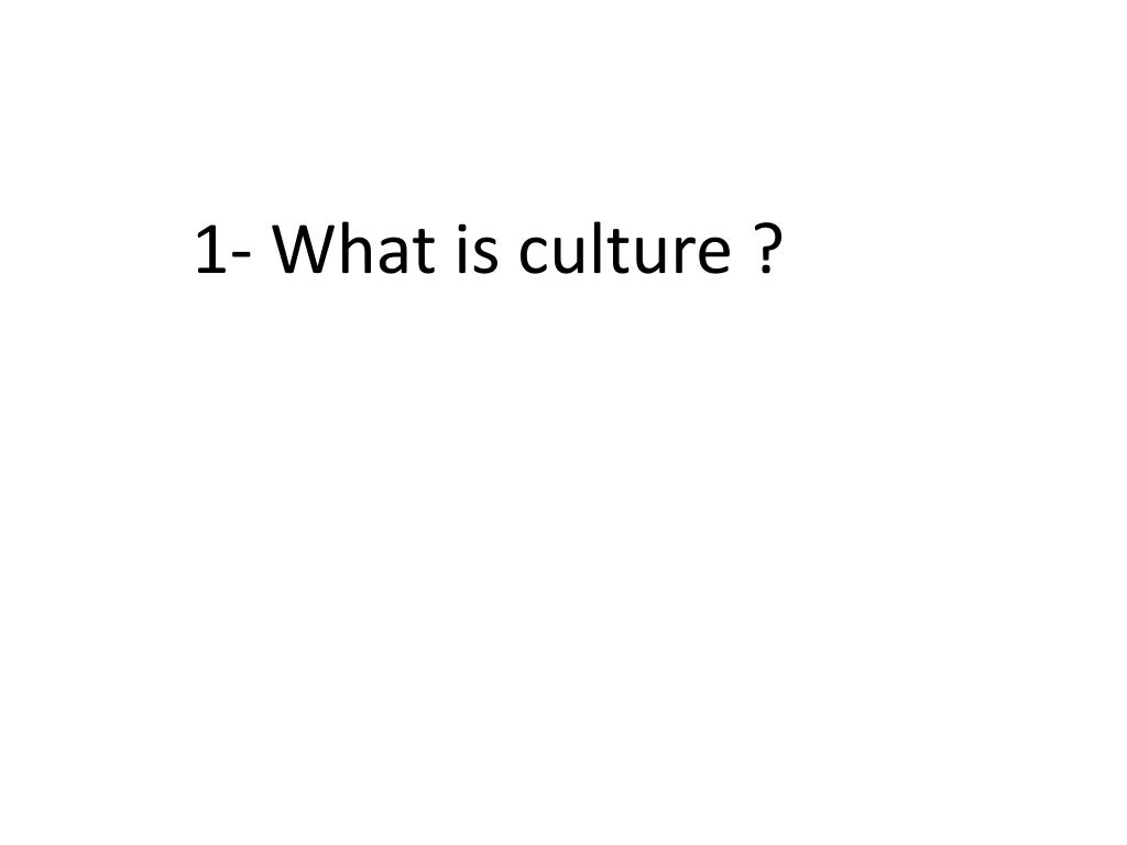 1- What is culture ?