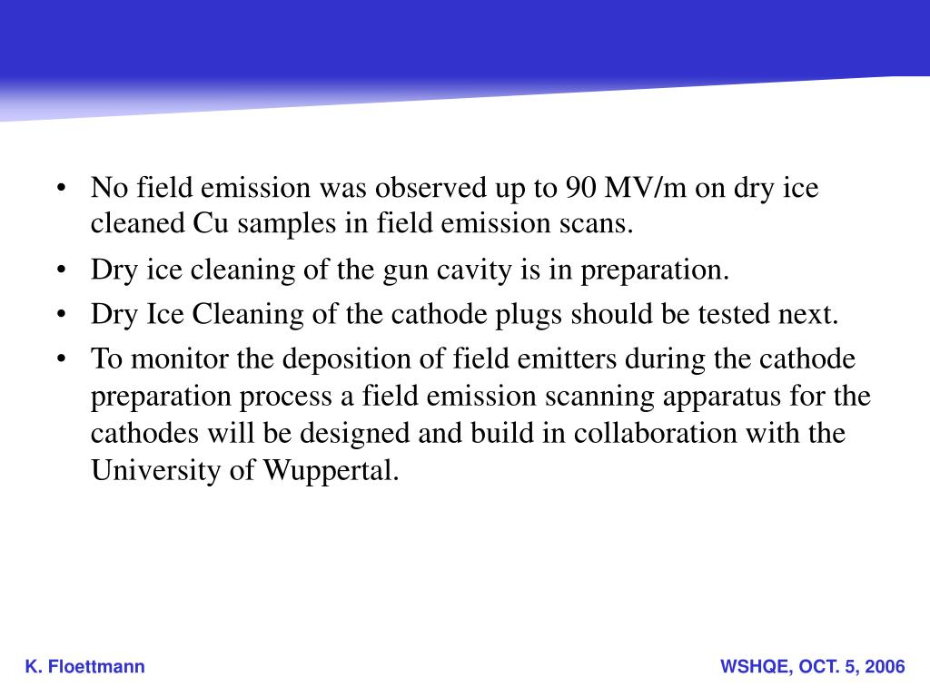 No field emission was observed up to 90 MV/m on dry ice cleaned Cu samples in field emission scans.