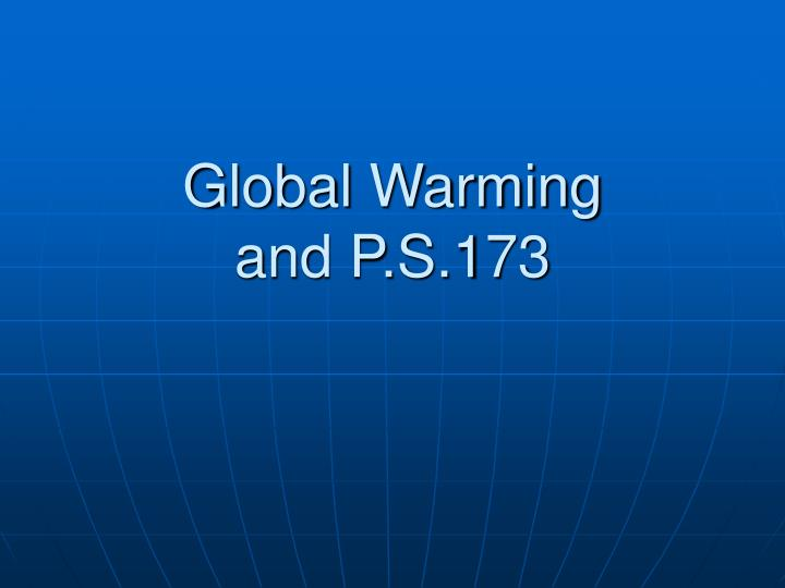 global warming and p s 173 n.
