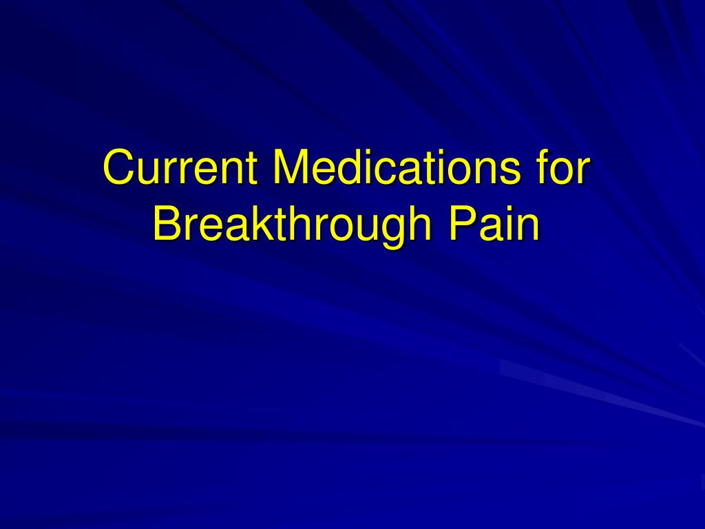 Current Medications for Breakthrough Pain