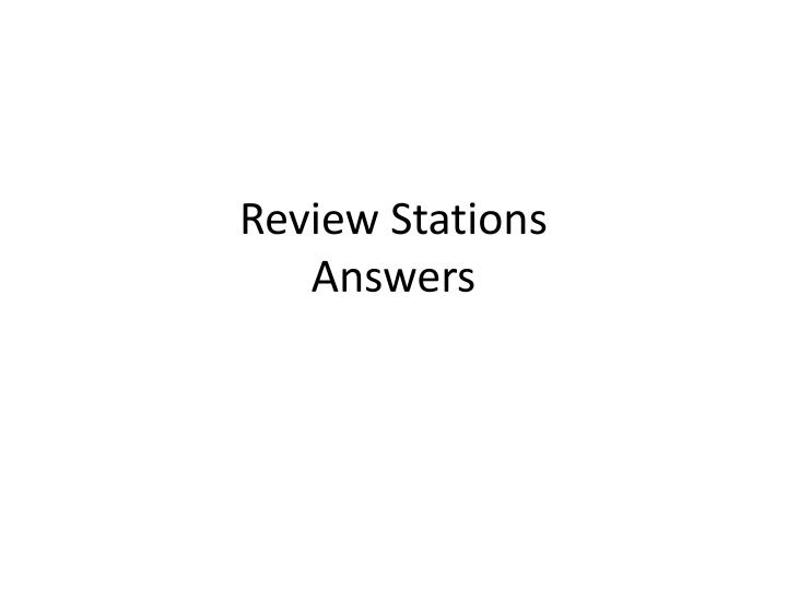 Review stations answers