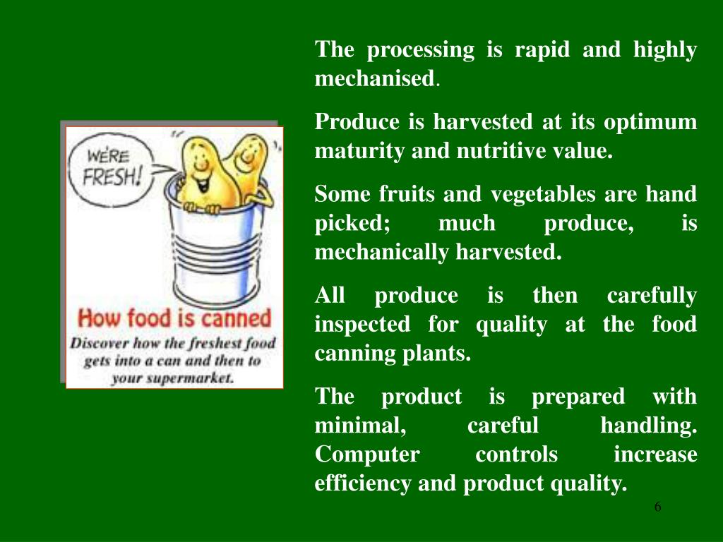 The processing is rapid and highly mechanised