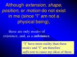 although extension shape position or motion do not exist in me since i am not a physical being