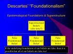descartes foundationalism epistemological foundations superstructure
