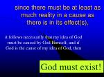 since there must be at least as much reality in a cause as there is in its effect s