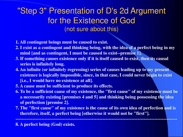 descartes existence of god essay - descartes proof for the existence of god the purpose of my essay will be to examine descartes' argument for the existence of god first, i will review descartes' proof for the existence of god then i will examine the reasons that descartes has for proving god's existence.
