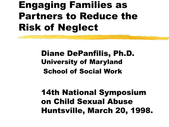 engaging families as partners to reduce the risk of neglect n.