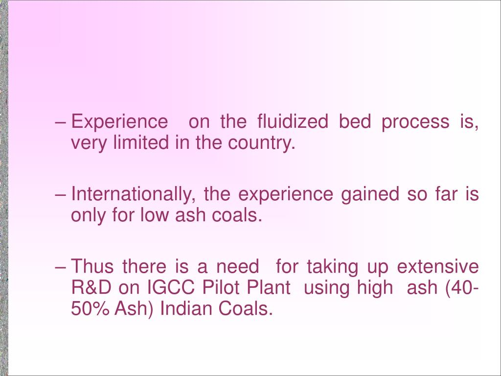 Experience  on the fluidized bed process is,  very limited in the country.