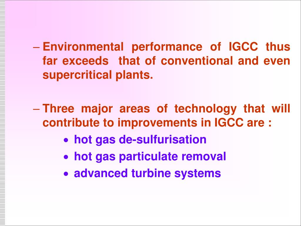 Environmental performance of IGCC thus far exceeds  that of conventional and even supercritical plants.