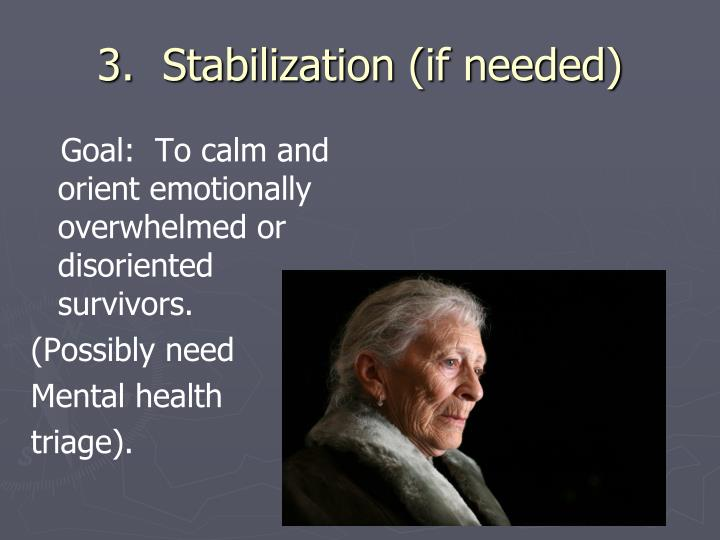 3.  Stabilization (if needed)