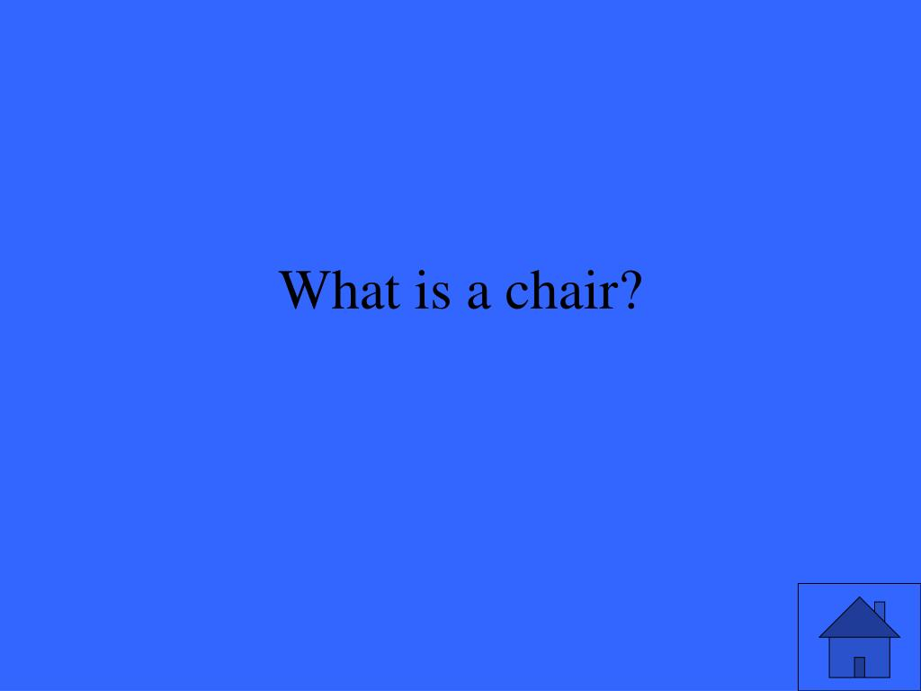 What is a chair?