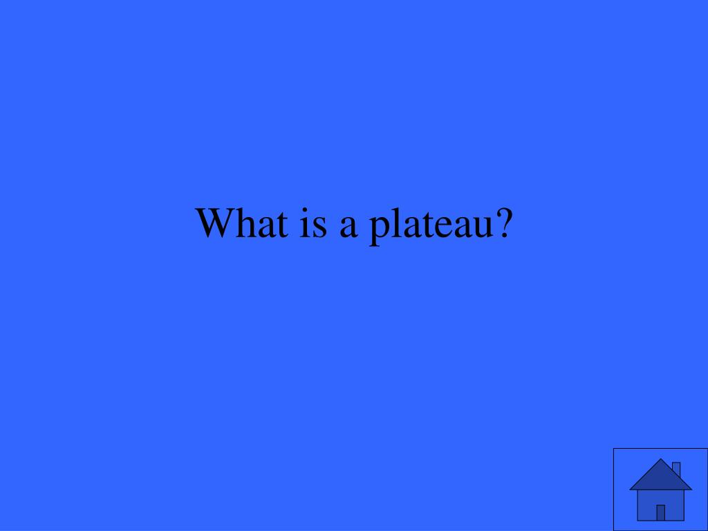 What is a plateau?