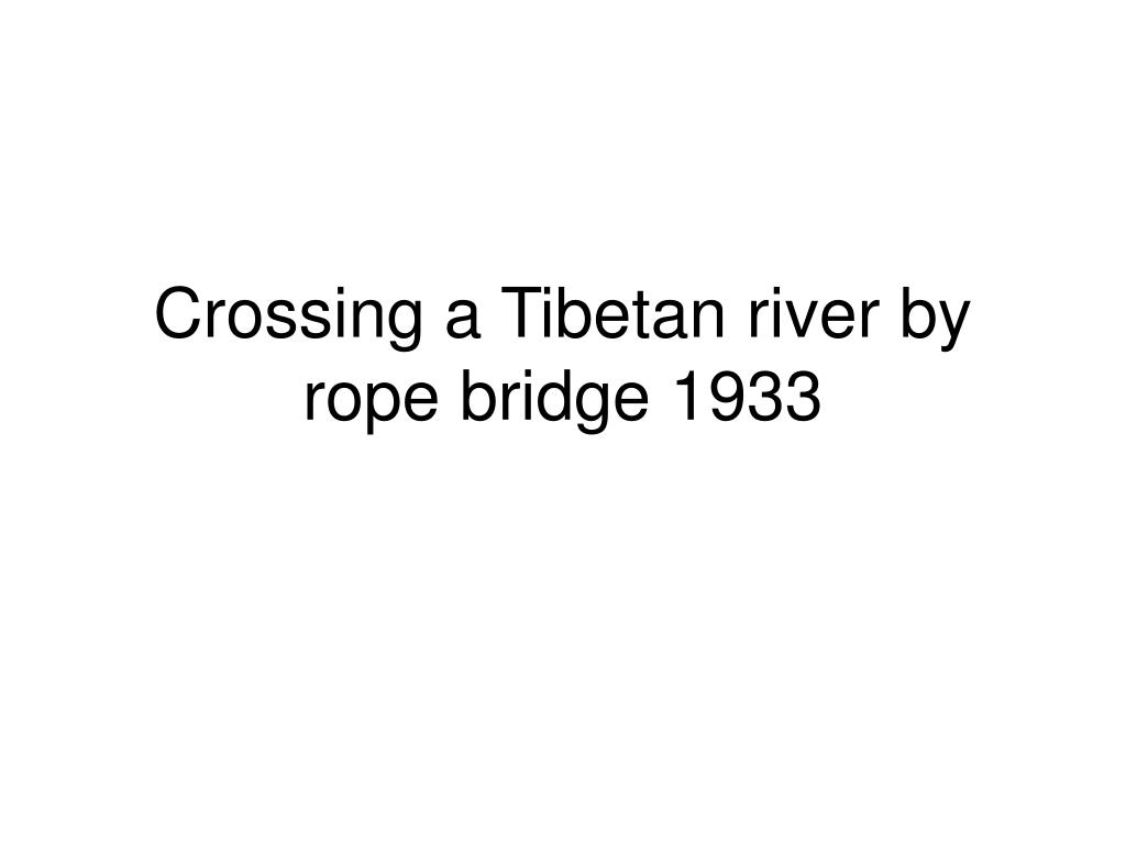 Crossing a Tibetan river by rope bridge 1933