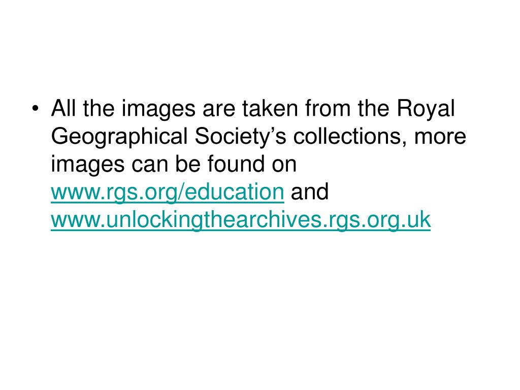 All the images are taken from the Royal Geographical Society's collections, more images can be found on