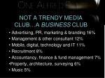 not a trendy media club a business club