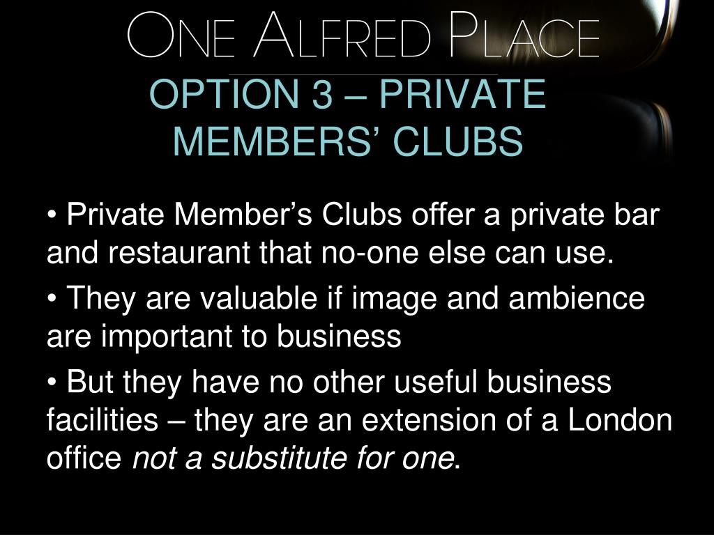 OPTION 3 – PRIVATE MEMBERS' CLUBS