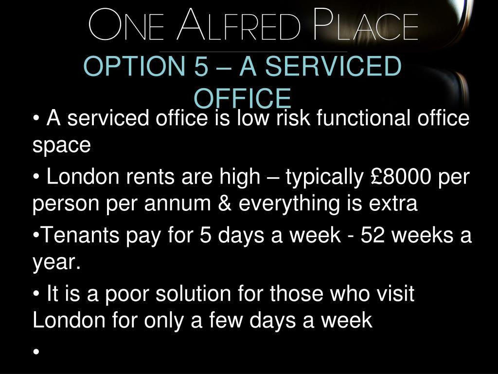 OPTION 5 – A SERVICED OFFICE