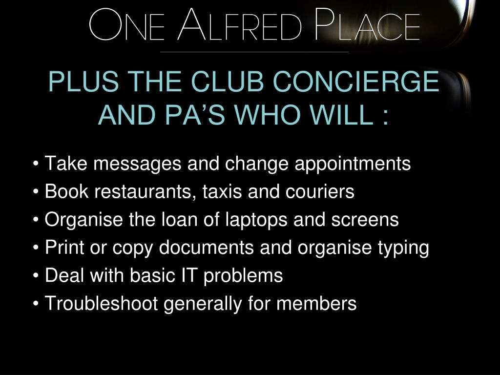 PLUS THE CLUB CONCIERGE AND PA'S WHO WILL :