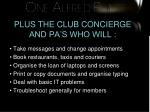 plus the club concierge and pa s who will