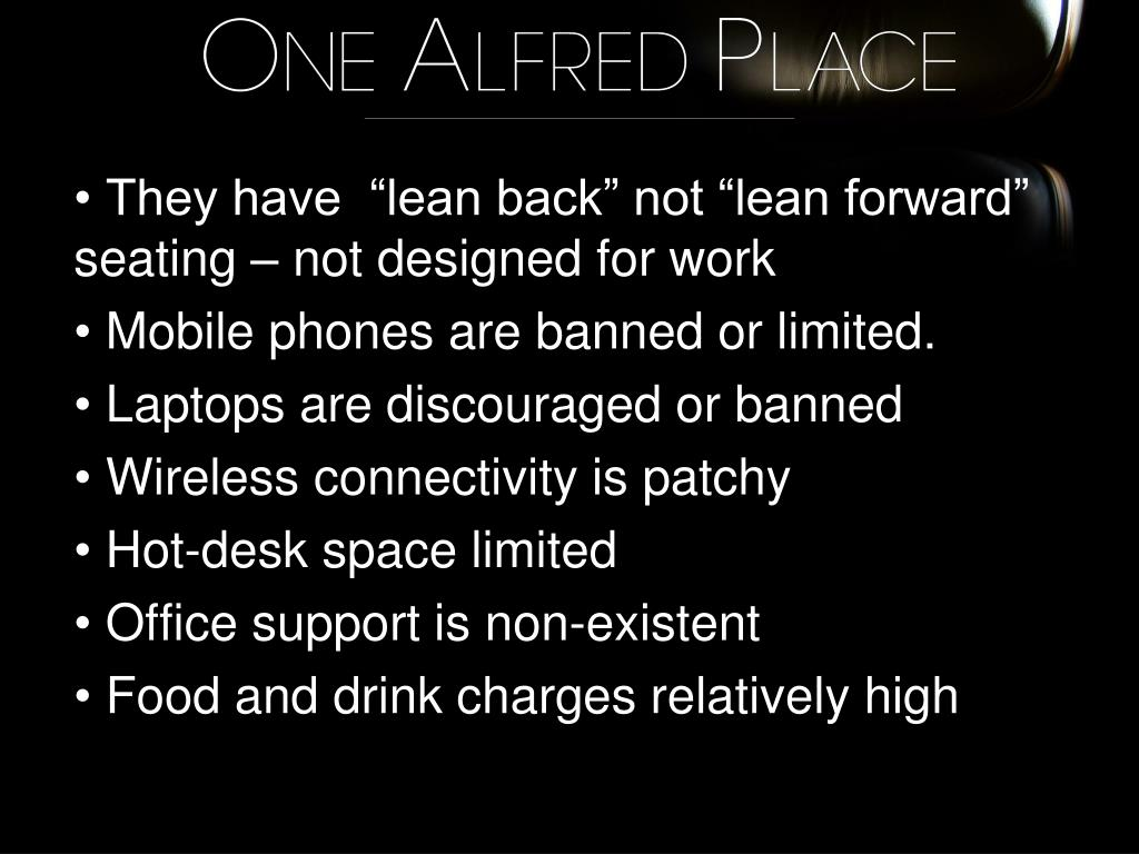"""They have  """"lean back"""" not """"lean forward"""" seating – not designed for work"""