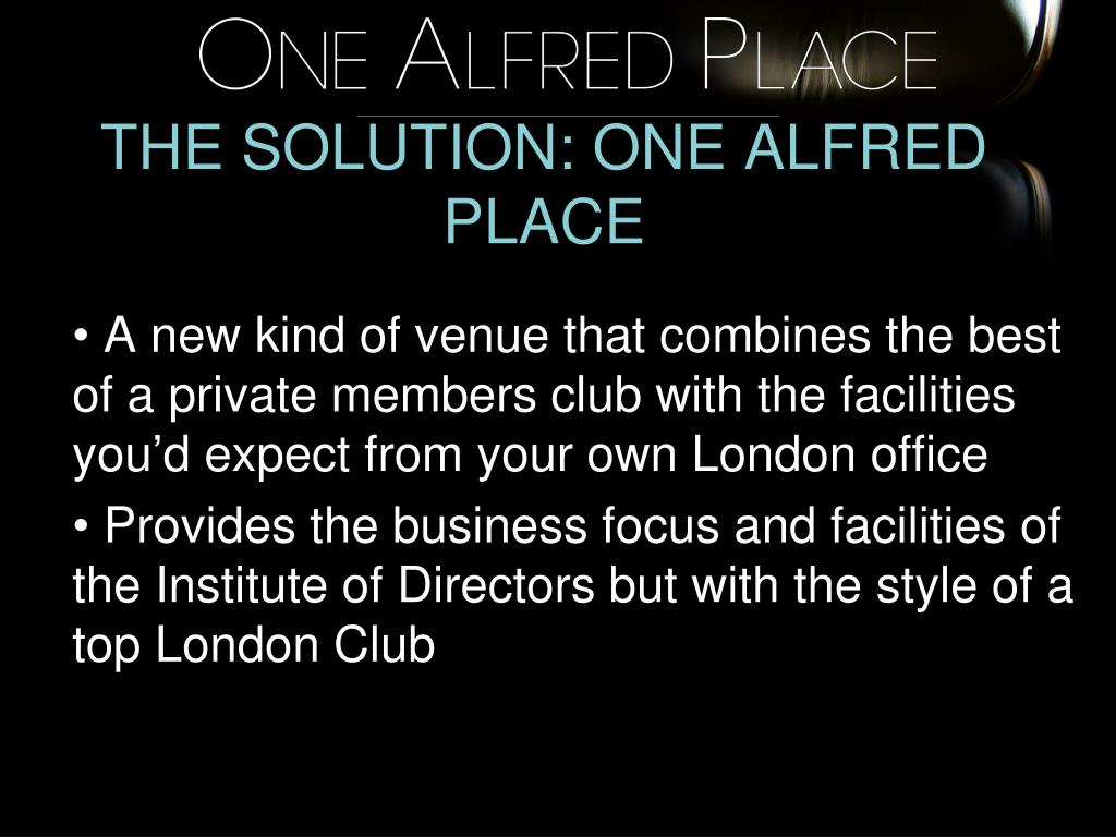 THE SOLUTION: ONE ALFRED PLACE