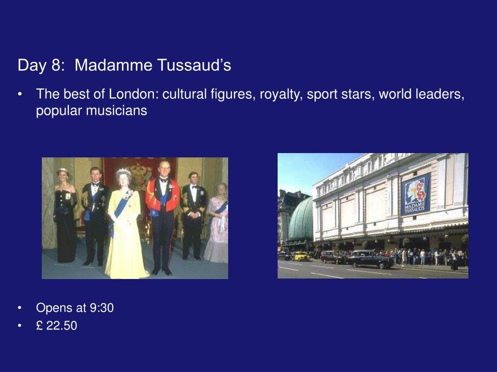 Day 8:  Madamme Tussaud's
