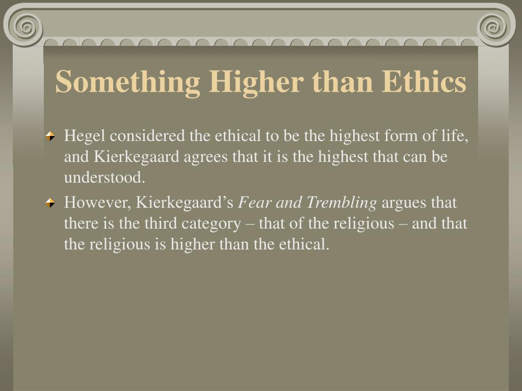 Something Higher than Ethics
