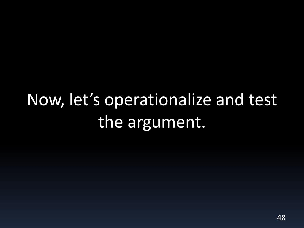 Now, let's operationalize and test the argument.