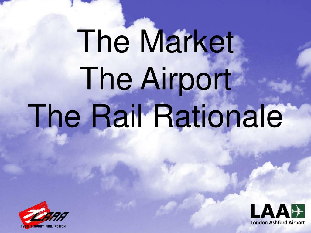 the market the airport the rail rationale l.