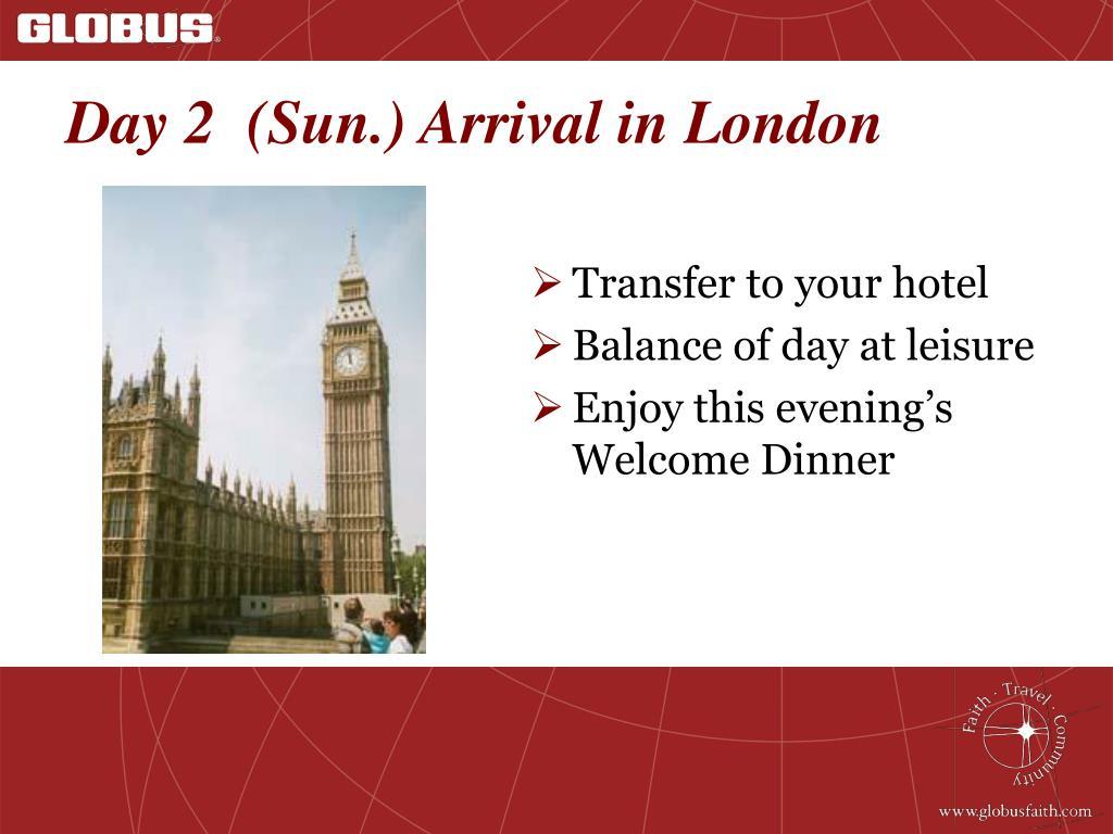 Day 2  (Sun.) Arrival in London