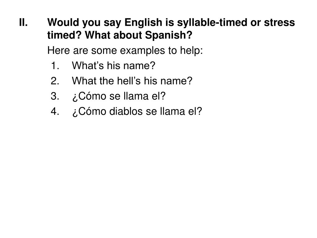 Would you say English is syllable-timed or stress timed? What about Spanish?
