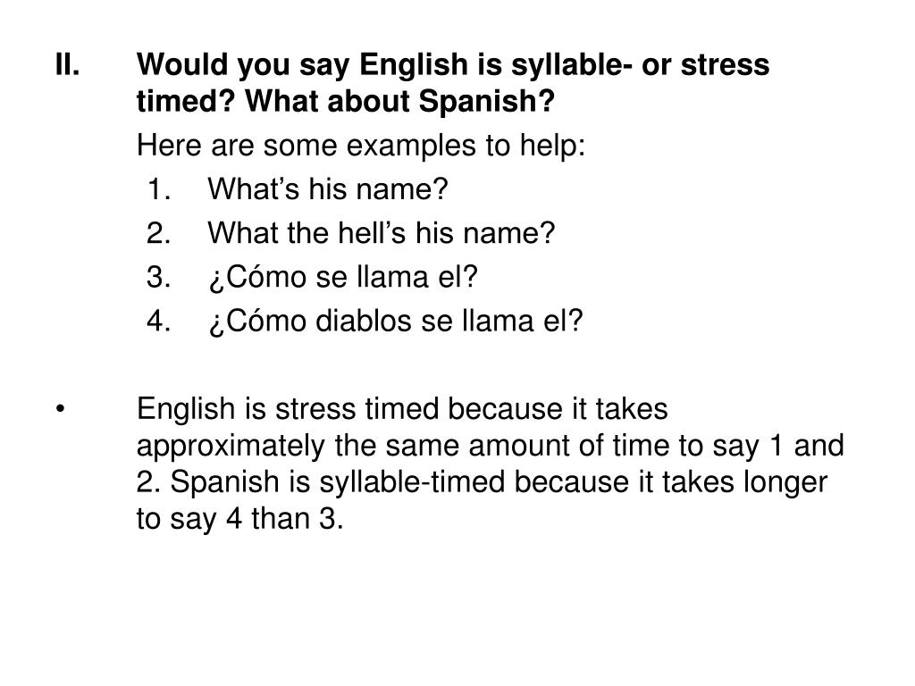 Would you say English is syllable- or stress timed? What about Spanish?