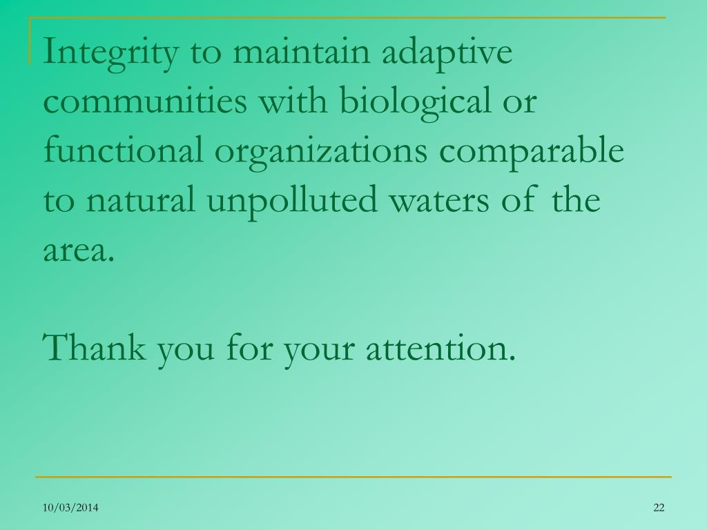 Integrity to maintain adaptive communities with biological or functional organizations comparable to natural unpolluted waters of the area.