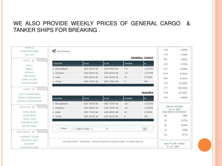 WE ALSO PROVIDE WEEKLY PRICES OF GENERAL CARGO  & TANKER SHIPS FOR BREAKING .